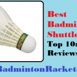 Best Badminton Shuttlecock 2018 Reviews & Buyer's Guide (Top 10)