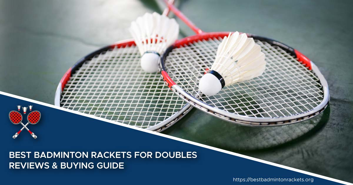 Best Badminton Rackets for Doubles in 2020 - Top 10 Reviews