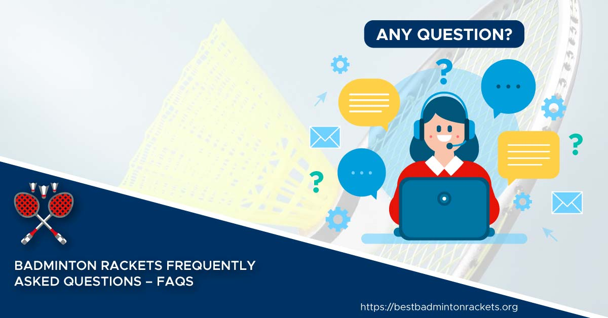 Badminton Rackets Frequently Asked Questions